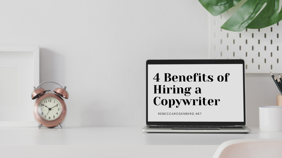 white desk with analog clock, laptop open with text 4 Benefits of Hiring a Copywriter